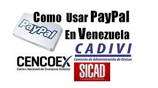 Como Aprovechar Paypal en Venezuela CADIVI SICAD CENCOEX