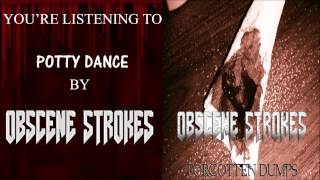 OBSCENE STROKES - POTTY DANCE (NEW SONG 2014)