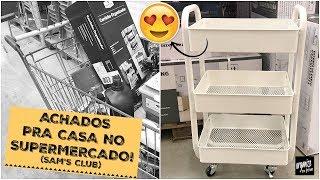 ACHADOS PRA CASA NO SUPERMERCADO (SAM'S CLUB) | Organize sem Frescuras!