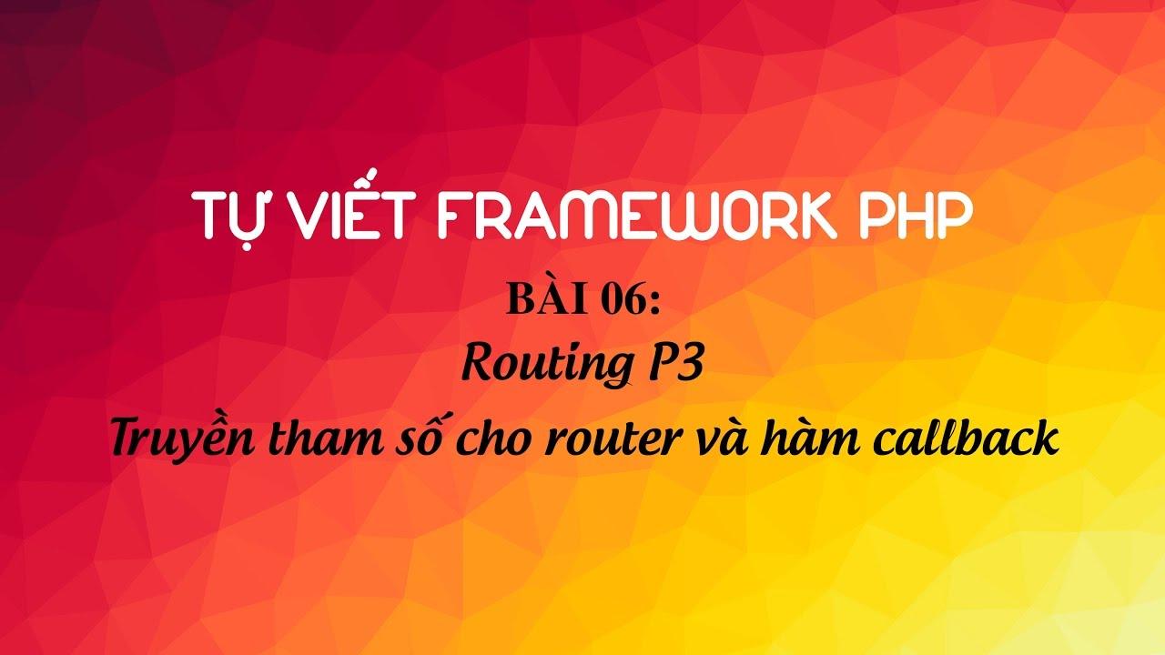 Hướng dẫn tự viết framework PHP - Bài 6: Truyền tham số cho router và hàm callback
