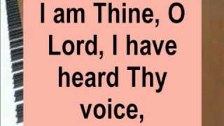 I Am Thine, O Lord (Draw me nearer, nearer blessed Lord)