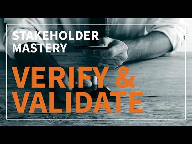 Stakeholder Mastery - Verify and Validate