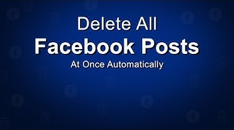 How To Delete All Facebook Posts at Once | Automatically