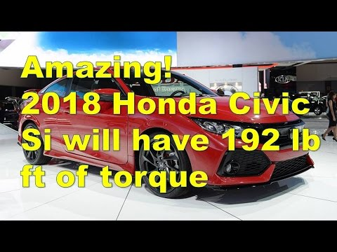 Amazing! 2018 Honda Civic Si will have 192 lb ft of torque