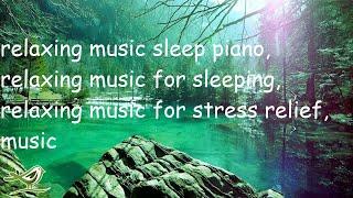 relaxing music sleep piano, relaxing music for sleeping, relaxing music for stress relief, music