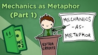 Mechanics as Metaphor - I: How Your Actions Tell Stories in a Game - Extra Credits