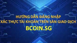 Hướng dẫn xác thực tài khoản trên sàn giao dịch Bcoin sg