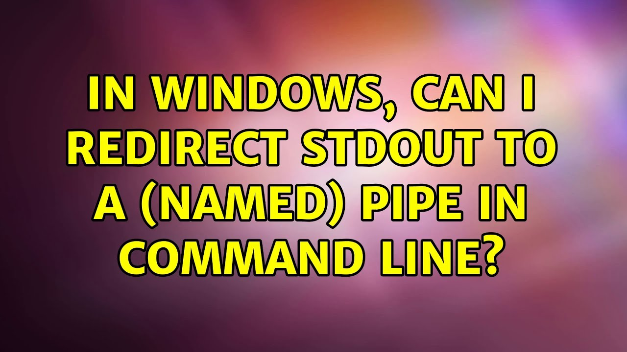In windows, can I redirect stdout to a named pipe in command ...