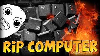 AAANDDD ... I BROKE MY COMPUTER. GG (Minecraft)