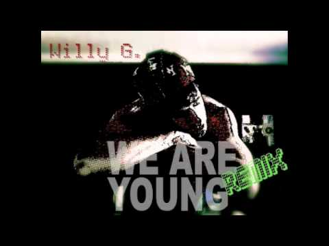 We Are Young Willy G. Remix (Original by Fun.)