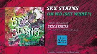 Sex Stains - Oh No (Say What?) ( Audio)