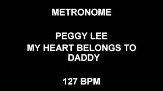 METRONOME 127 BPM  Peggy Lee MY HEART BELONGS TO DADDY