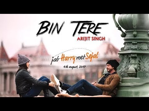 BIN TERE | Jab Harry Met Sejal | Arijit...