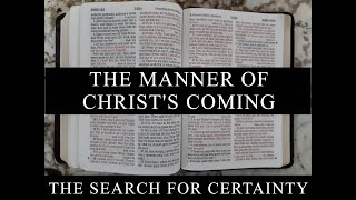 The Search for Certainty Part 4: The Manner of Christ's Coming