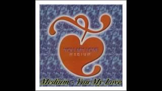 Medium - You, My Love (Original Mix)