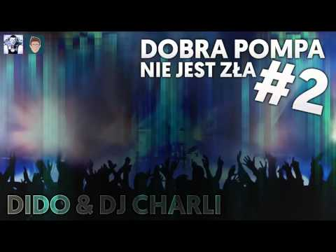 Dobra Pompa Nie Jest Zła #2 Dj Dido & DJ Charli