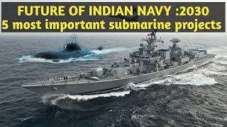 FUTURE OF INDIAN NAVY 2030:  5 MOST IMPORTANT PROJECTS