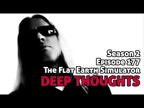 Deep Thoughts Ep 177: The Flat Earth Simulator