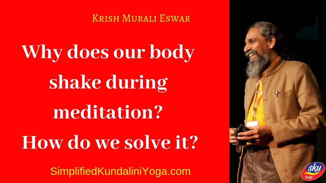 Why does our body shake during meditation? How do we solve it?