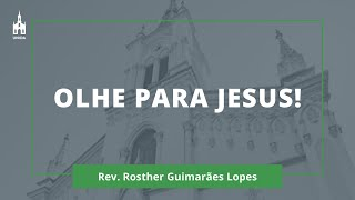Olhe Para Jesus! - Rev. Rosther Guimarães Lopes - Culto Noturno - 26/07/2020