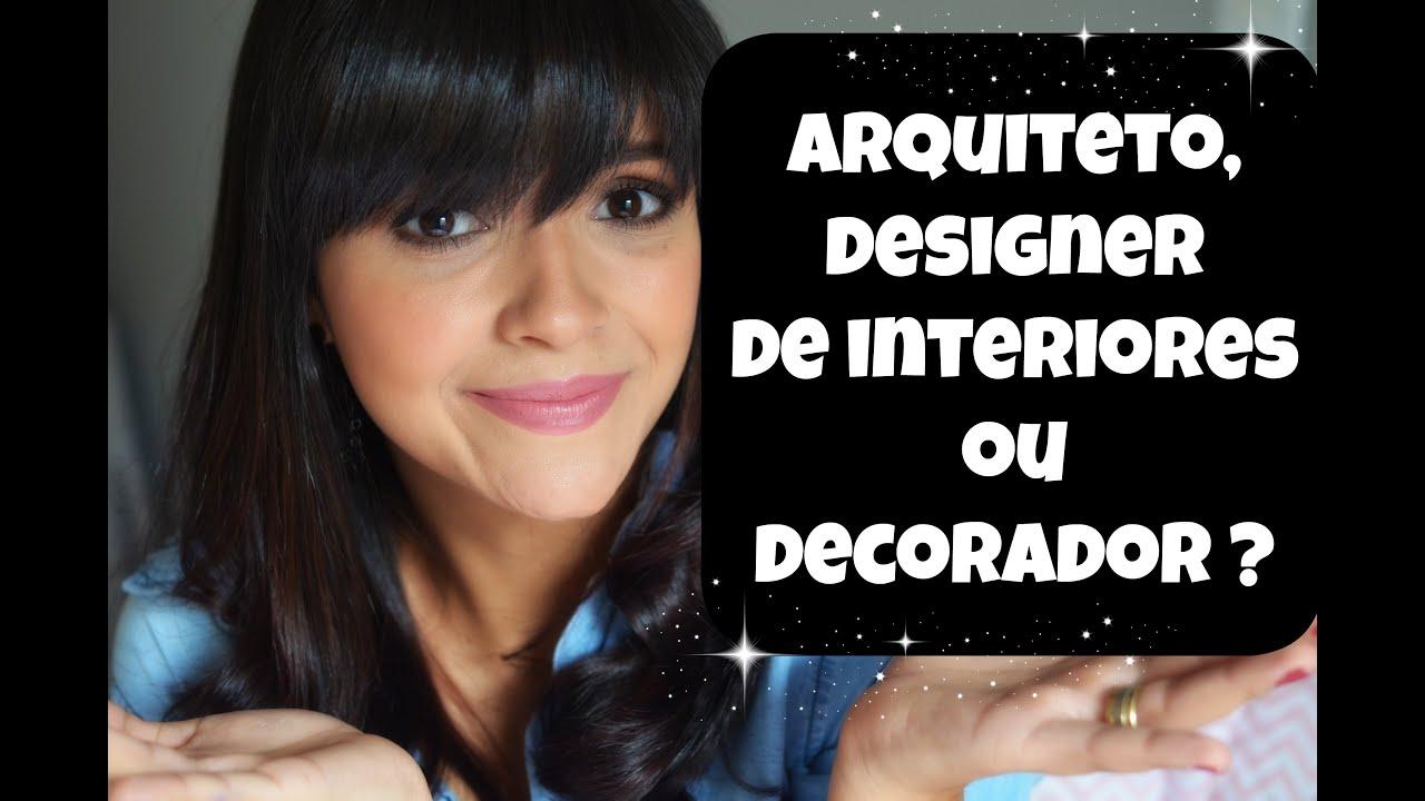 Arquiteto designer de interiores ou decorador youtube for Decorador de interiores