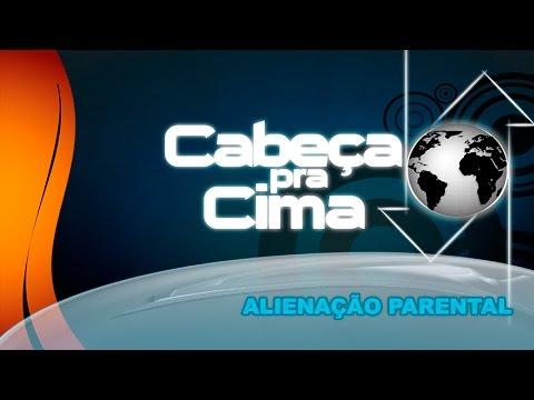 Veja o video – Cabeça pra Cima – Alienação Parental – 09-03-2016
