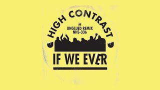 High Contrast If We Ever Unglued Remix