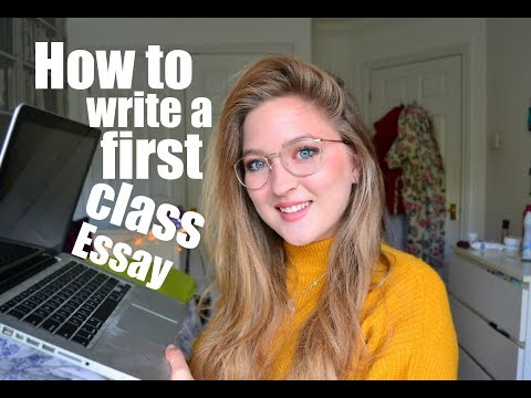HOW TO WRITE A FIRST CLASS UNIVERSITY ESSAY
