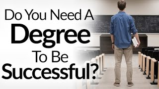 Do You Need a Degree To Succeed? | 5 Reasons College Does NOT Equal Success | University Myths