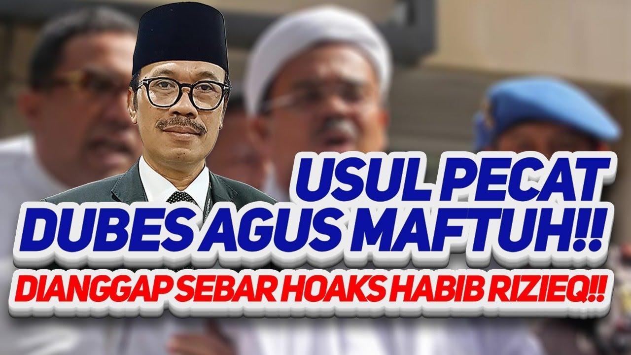 USUL PECAT DUBES AGUS MAFTUH!! DIANGGAP SEBAR HOAKS HABIB RIZIEQ!!