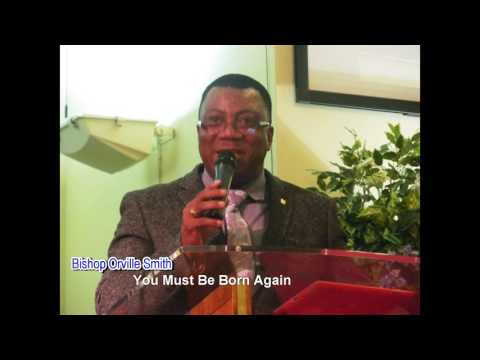 Bishop Orville Smith -You Must Be Born Again PART 1