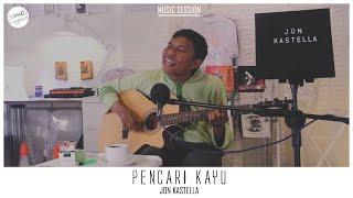 Jon Kastella - Pencari Kayu #MusicSession