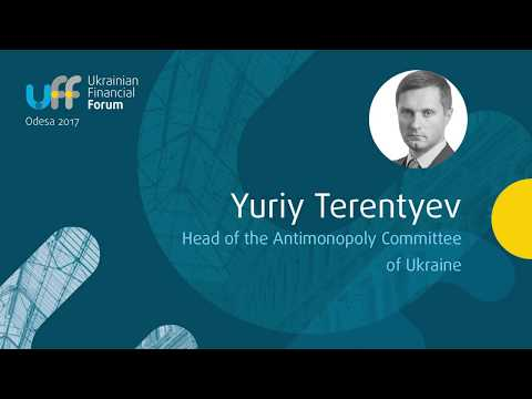 Ukrainian Financial Forum - Yuriy Terentyev, Head of the Antimonopoly Committee of Ukraine