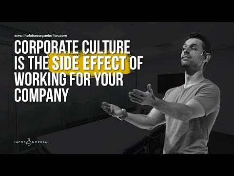 Corporate Culture is the Side Effect of Working for Your Company- Jacob Morgan