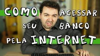COMO ACESSAR SEU BANCO PELA INTERNET
