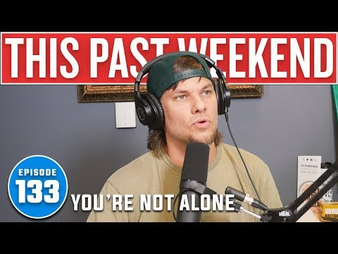 Youre Not Alone  This Past Weekend #133