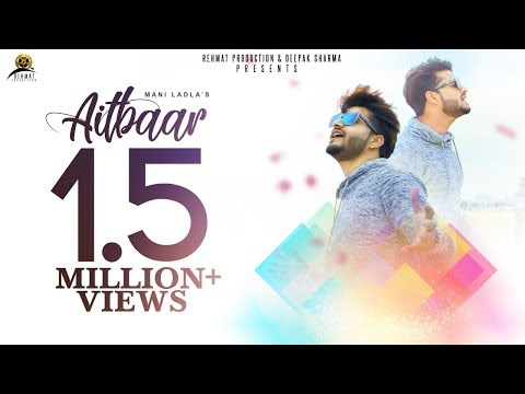 Aitbaar  Full HD  Mani Ladla  Latest Punjabi Songs 2018  Rehmat Production
