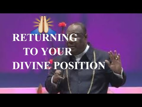 RETURNING TO YOUR DIVINE POSITION   Archbishop Duncan Williams 2018