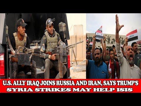 U.S. ALLY IRAQ JOINS RUSSIA AND IRAN, SAYS TRUMP'S SYRIA STRIKES MAY HELP ISIS|| World News Radio