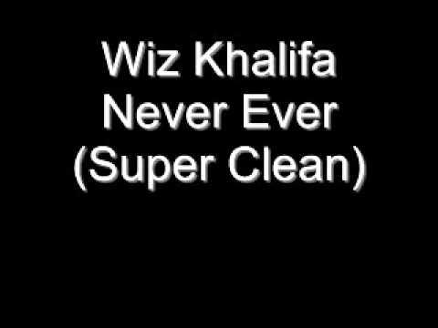 Wiz Khalifa - Never Ever (Super Clean)