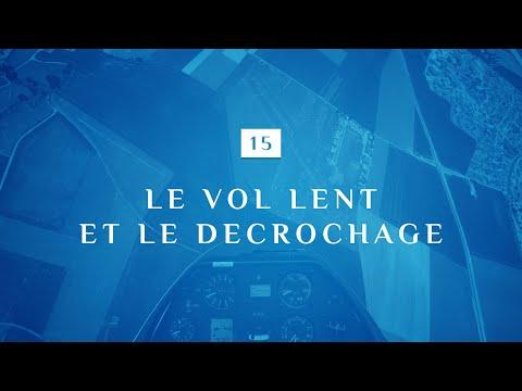 15 | LE VOL LENT ET LE DECROCHAGE