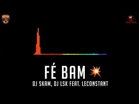 DJ Skam, DJ LSK Ft. Leconstant - Fé Bam(Fé Bam Riddim) - Official Video Cover