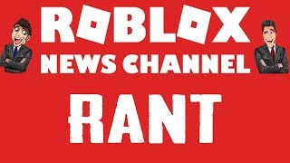 ROBLOX NEW CHANNEL RANT (lies)