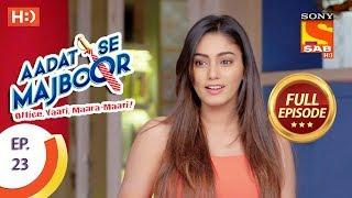 Video Aadat Se Majboor - आदत से मजबूर - Ep 23 - Full Episode - 2nd November, 2017 download MP3, 3GP, MP4, WEBM, AVI, FLV November 2017