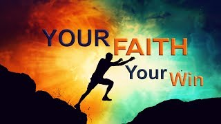 """6-11-17 """"Your Faith, Your Win"""" by Dan Mickelson (Audio Only)"""