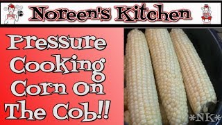 Pressure Cooking Corn On The Cob ~ Noreen's Kitchen