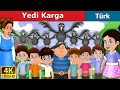 Yedi Karga | The Seven Crows in Turkish | Masal dinle |  Masallar | Türkçe peri masallar