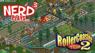 Nerd³ Plays... RollerCoaster Tycoon 2