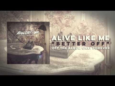 Alive Like Me - Better Off