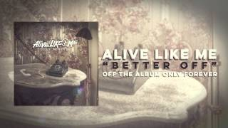 Watch Alive Like Me Better Off video